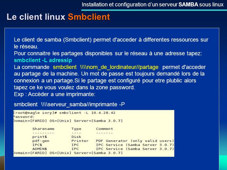 25 Le client linux Smbclient Installation et configuration dun serveur SAMBA sous linux Le client de samba (Smbclient) permet d'acceder à differentes