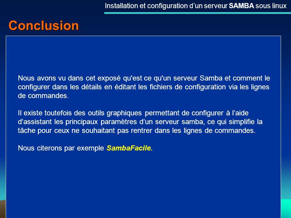 29 Conclusion Installation et configuration dun serveur SAMBA sous linux Nous avons vu dans cet exposé qu'est ce qu'un serveur Samba et comment le con
