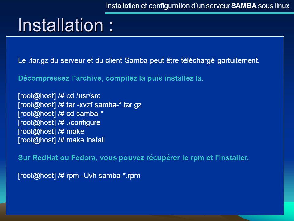 6 Installation : Installation et configuration dun serveur SAMBA sous linux Le.tar.gz du serveur et du client Samba peut être téléchargé gartuitement.