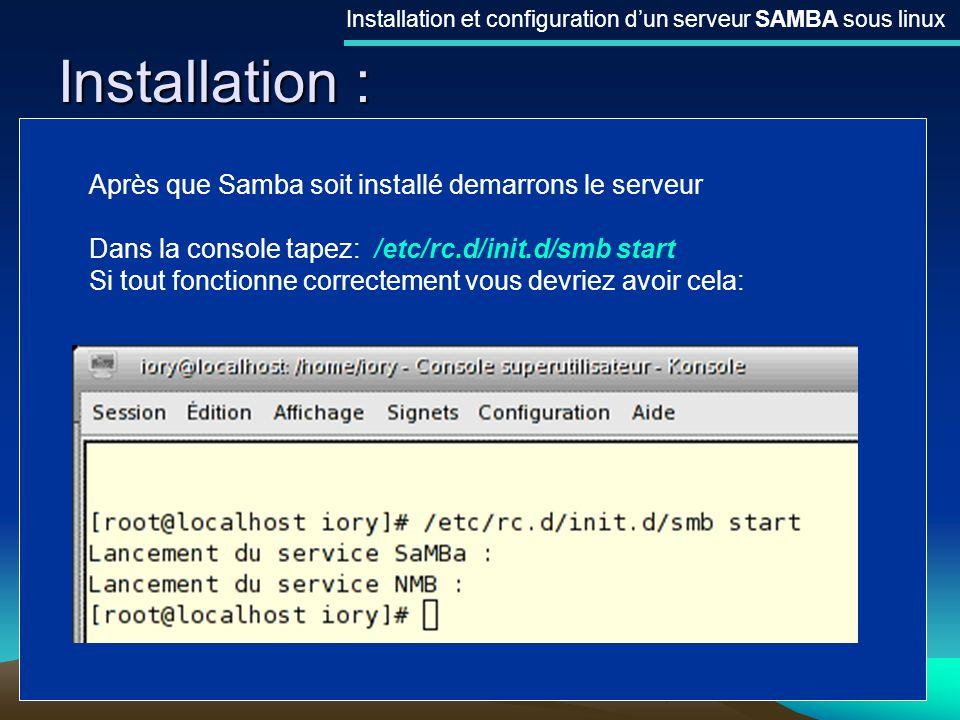 7 Installation : Installation et configuration dun serveur SAMBA sous linux Après que Samba soit installé demarrons le serveur Dans la console tapez: