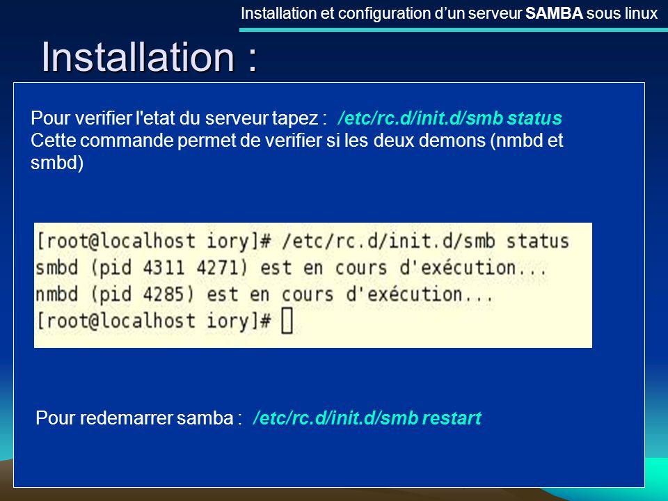 8 Installation : Installation et configuration dun serveur SAMBA sous linux Pour verifier l'etat du serveur tapez : /etc/rc.d/init.d/smb status Cette