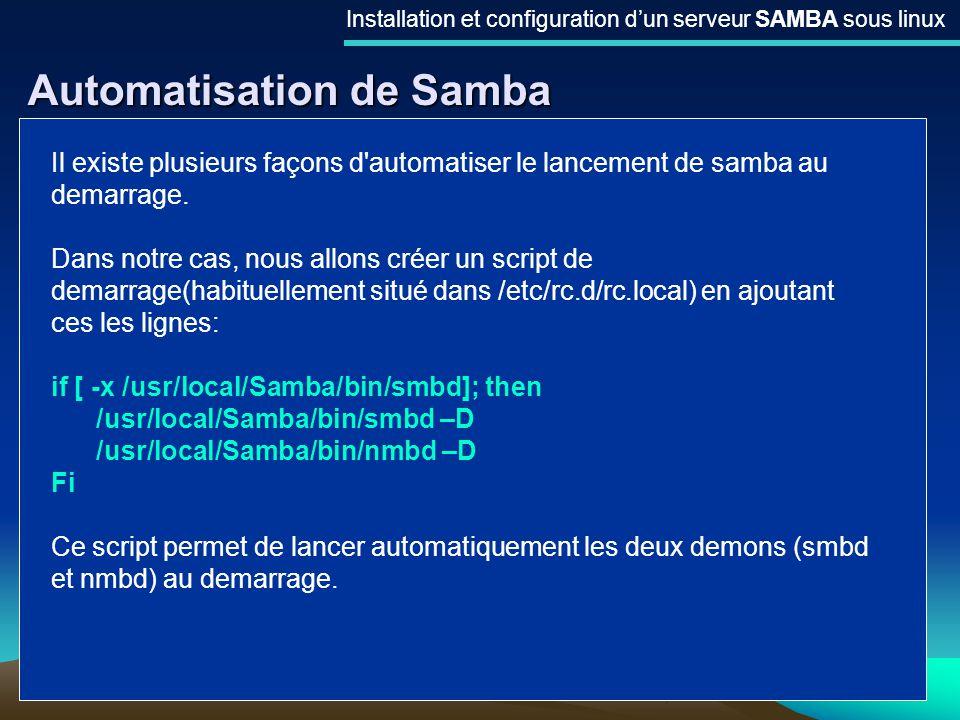 9 Automatisation de Samba Installation et configuration dun serveur SAMBA sous linux Il existe plusieurs façons d'automatiser le lancement de samba au