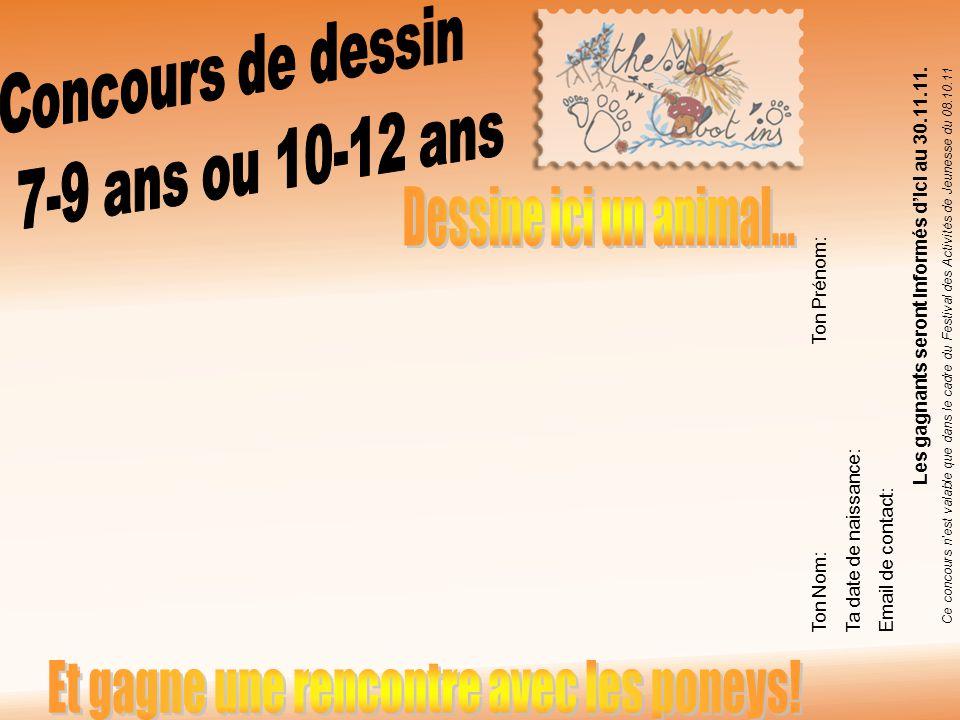 Ton Nom:Ton Prénom: Ta date de naissance: Email de contact: Les gagnants seront informés dici au 30.11.11.
