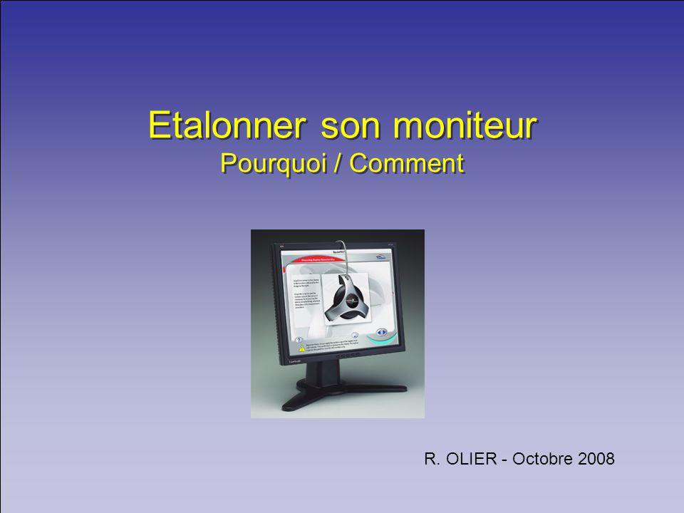 Etalonner son moniteur Pourquoi / Comment R. OLIER - Octobre 2008