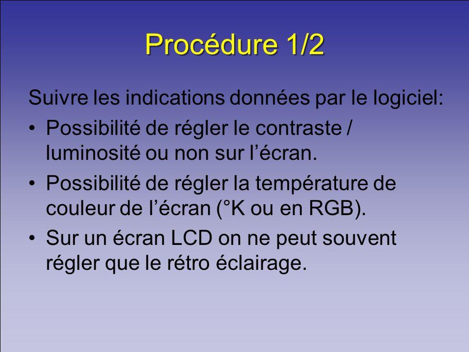 Procédure 1/2 Suivre les indications données par le logiciel: Possibilité de régler le contraste / luminosité ou non sur lécran.