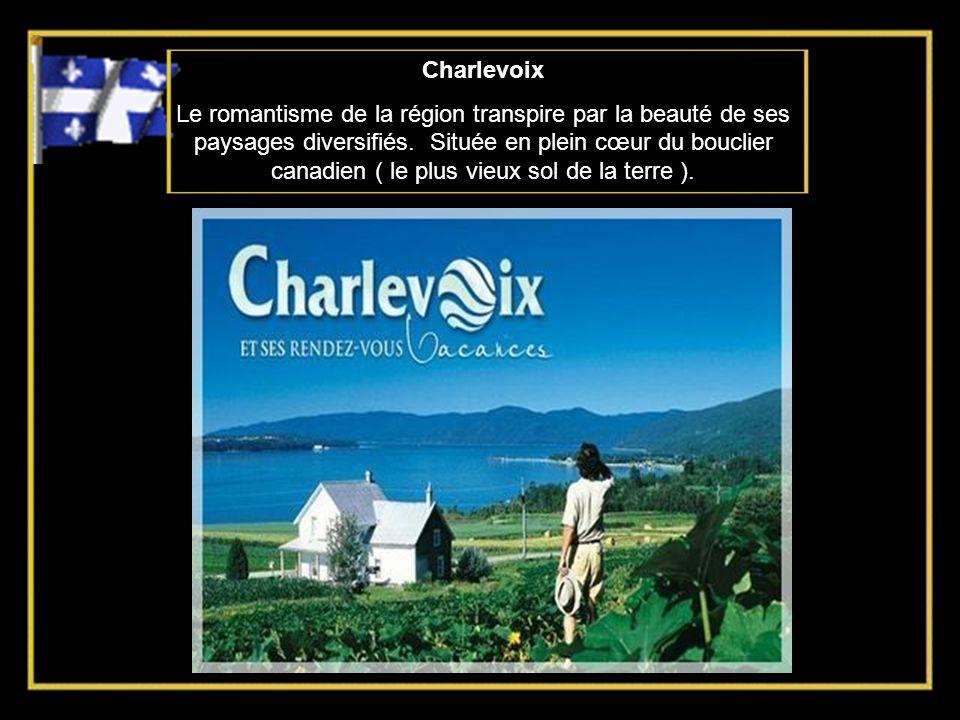 Charlevoix Le romantisme de la région transpire par la beauté de ses paysages diversifiés.