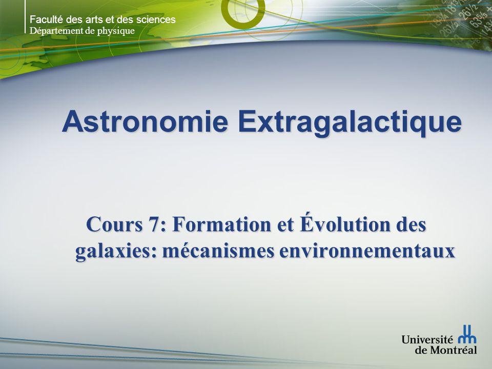 Faculté des arts et des sciences Département de physique Astronomie Extragalactique Cours 7: Formation et Évolution des galaxies: mécanismes environnementaux