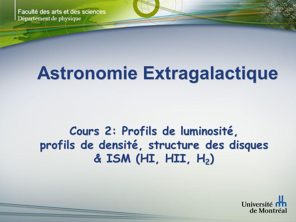 Faculté des arts et des sciences Département de physique Astronomie Extragalactique Cours 2: Profils de luminosité, profils de densité, structure des disques & ISM (HI, HII, H 2 )
