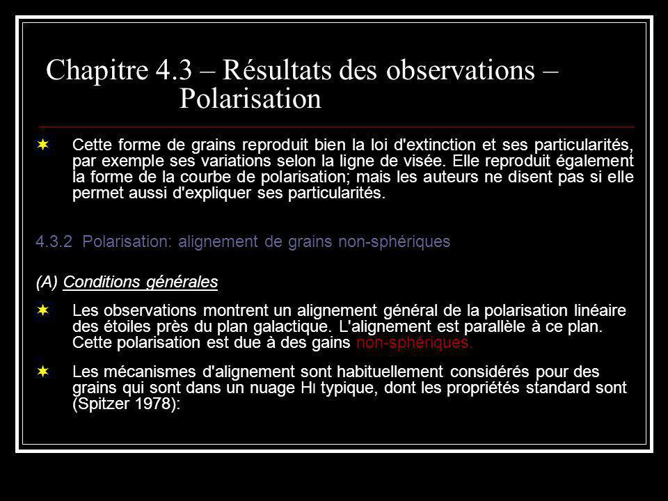 Chapitre 4.3 – Résultats des observations – Polarisation Cette forme de grains reproduit bien la loi d extinction et ses particularités, par exemple ses variations selon la ligne de visée.