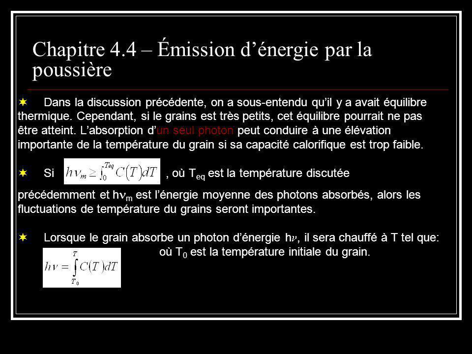 Chapitre 4.4 – Émission dénergie par la poussière En première approximation, on peut écrire la capacité calorifique dun grain de N atomes comme: C(T)=3Nk et son énergie thermique comme E t =3NkT.