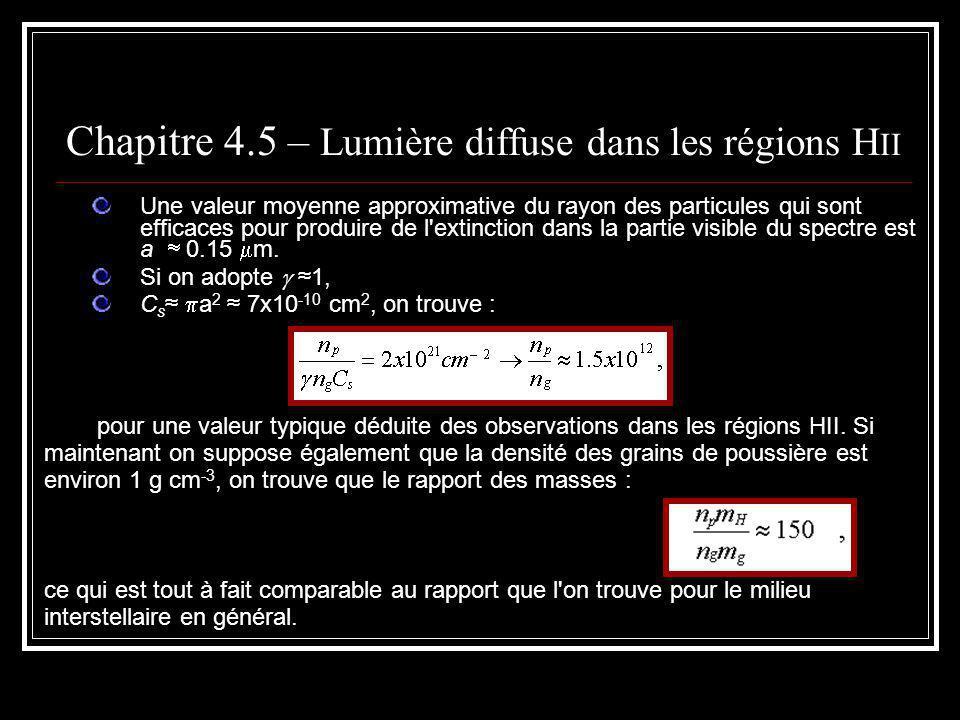 Chapitre 4.5 – Lumière diffuse dans les régions H II Une valeur moyenne approximative du rayon des particules qui sont efficaces pour produire de l extinction dans la partie visible du spectre est a 0.15 m.