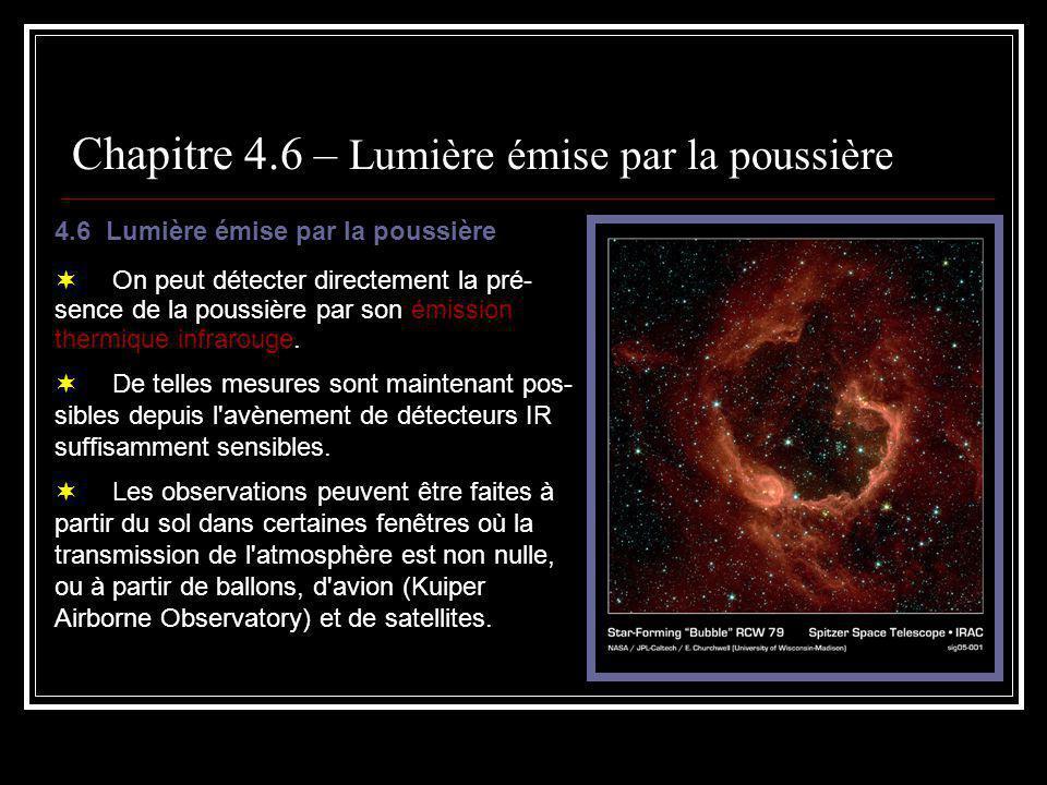Chapitre 4.6 – Lumière émise par la poussière Mentionnons le satellite IRAS qui a fait un sondage presque complet du ciel dans 4 bandes centrées à 12, 25, 60 et 100 mm.