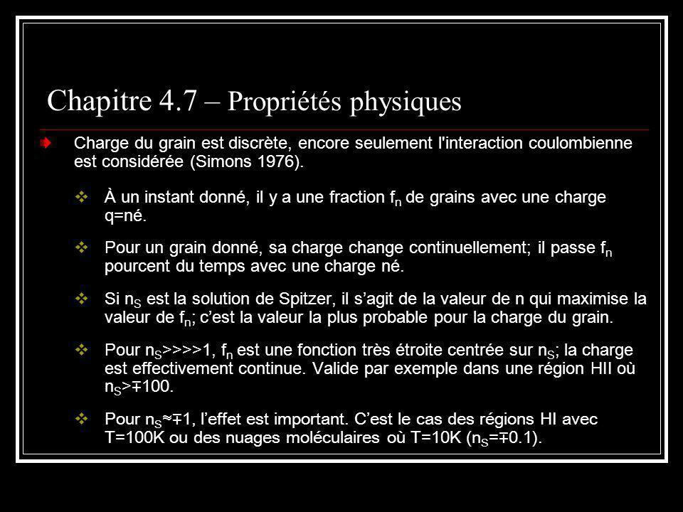 Chapitre 4.7 – Propriétés physiques Charge du grain est discrète, encore seulement l interaction coulombienne est considérée (Simons 1976).