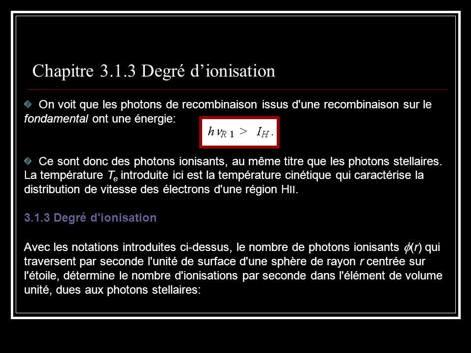 Chapitre 3.1.3 Degré dionisation On voit que les photons de recombinaison issus d une recombinaison sur le fondamental ont une énergie: Ce sont donc des photons ionisants, au même titre que les photons stellaires.