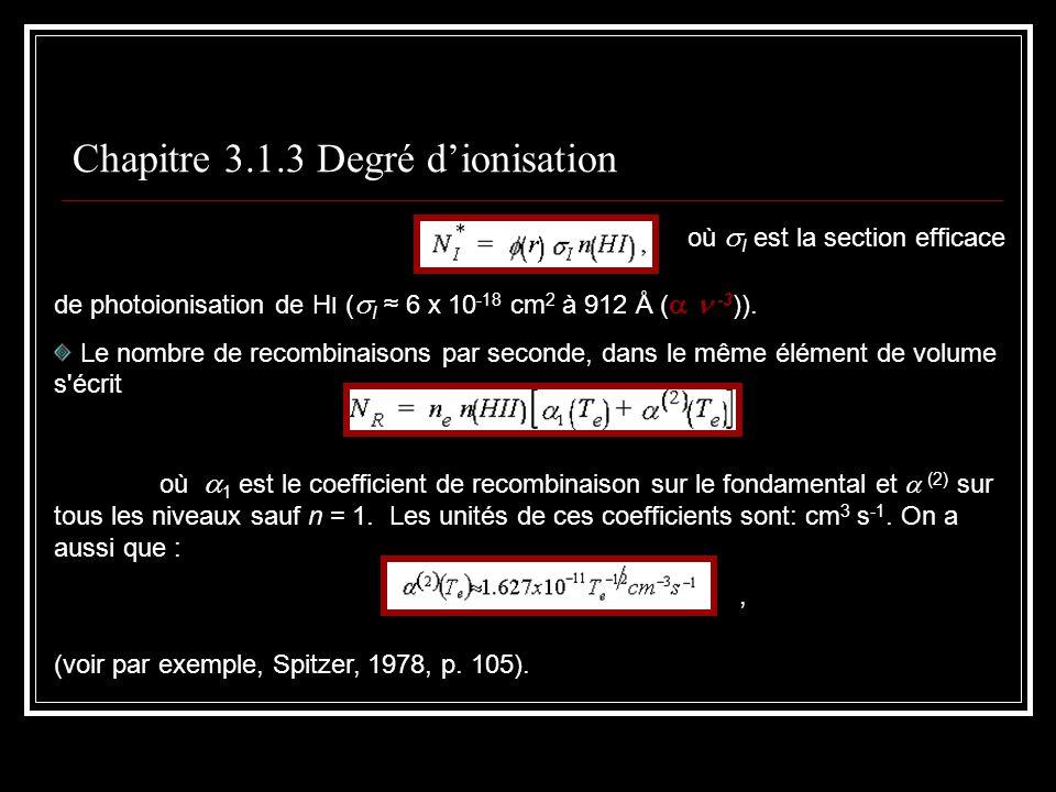 Chapitre 3.1.3 Degré dionisation où I est la section efficace de photoionisation de H I ( I 6 x 10 -18 cm 2 à 912 Å ( -3 )).
