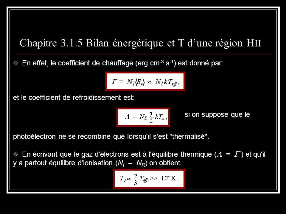 Chapitre 3.1.5 Bilan énergétique et T dune région H II En effet, le coefficient de chauffage (erg cm -3 s -1 ) est donné par: et le coefficient de refroidissement est: si on suppose que le photoélectron ne se recombine que lorsqu il s est thermalisé .