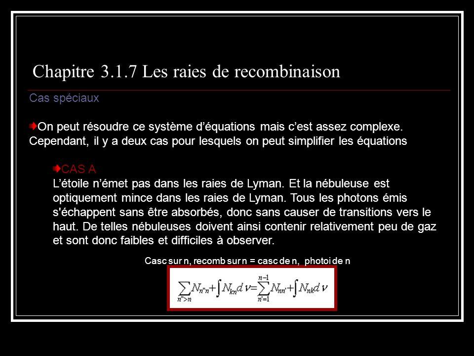 Chapitre 3.1.7 Les raies de recombinaison Cas spéciaux On peut résoudre ce système déquations mais cest assez complexe.