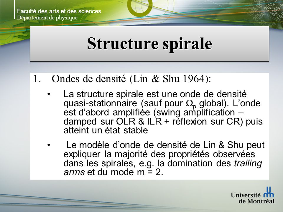 Faculté des arts et des sciences Département de physique Structure spirale 1.Ondes de densité (Lin & Shu 1964): La structure spirale est une onde de densité quasi-stationnaire (sauf pour p global).