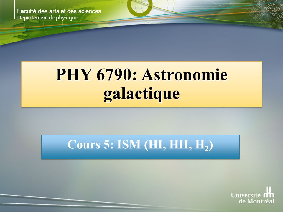 Faculté des arts et des sciences Département de physique PHY 6790: Astronomie galactique Cours 5: ISM (HI, HII, H 2 )