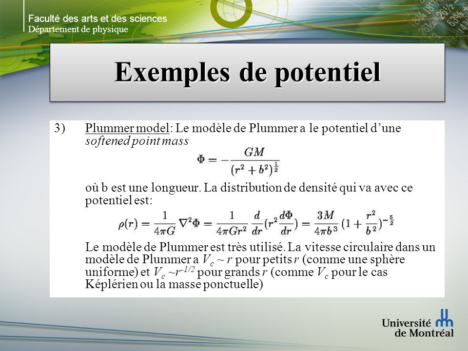 Faculté des arts et des sciences Département de physique Exemples de potentiel 3)Plummer model: Le modèle de Plummer a le potentiel dune softened point mass où b est une longueur.