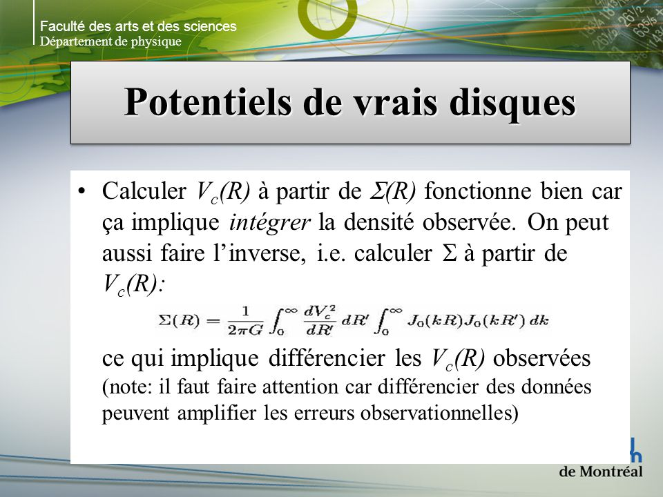 Faculté des arts et des sciences Département de physique Potentiels de vrais disques Calculer V c (R) à partir de (R) fonctionne bien car ça implique intégrer la densité observée.