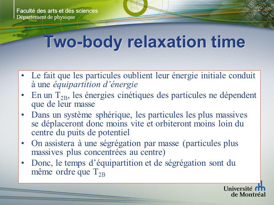 Faculté des arts et des sciences Département de physique Two-body relaxation time Le fait que les particules oublient leur énergie initiale conduit à