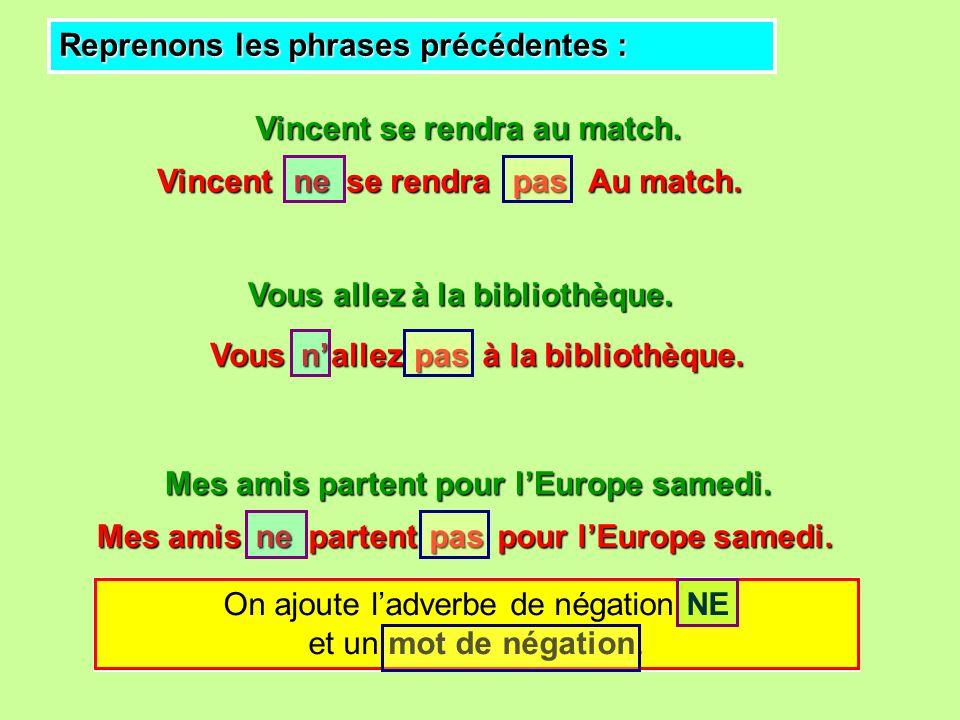 Reprenons les phrases précédentes : se rendra à la bibliothèque. pour lEurope samedi. Vincent se rendra au match. Vous allez à la bibliothèque. Mes am