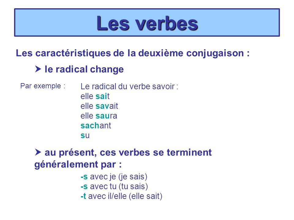 Les verbes Les caractéristiques de la deuxième conjugaison : le radical change Par exemple : Le radical du verbe savoir : elle sait elle savait elle s