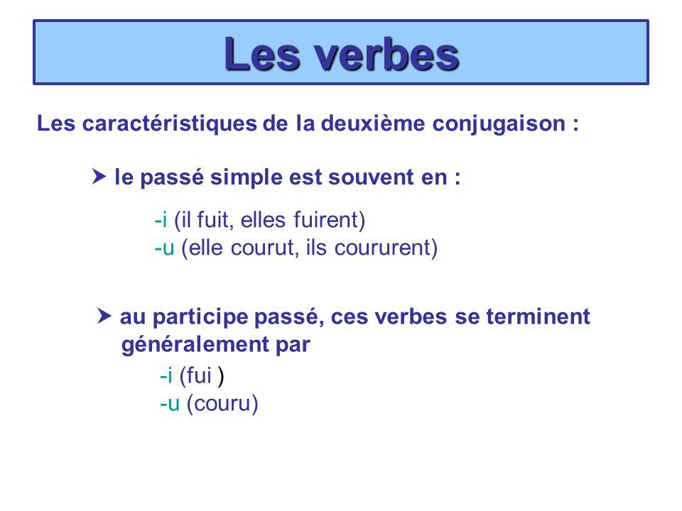 Les verbes Les caractéristiques de la deuxième conjugaison : le passé simple est souvent en : au participe passé, ces verbes se terminent généralement