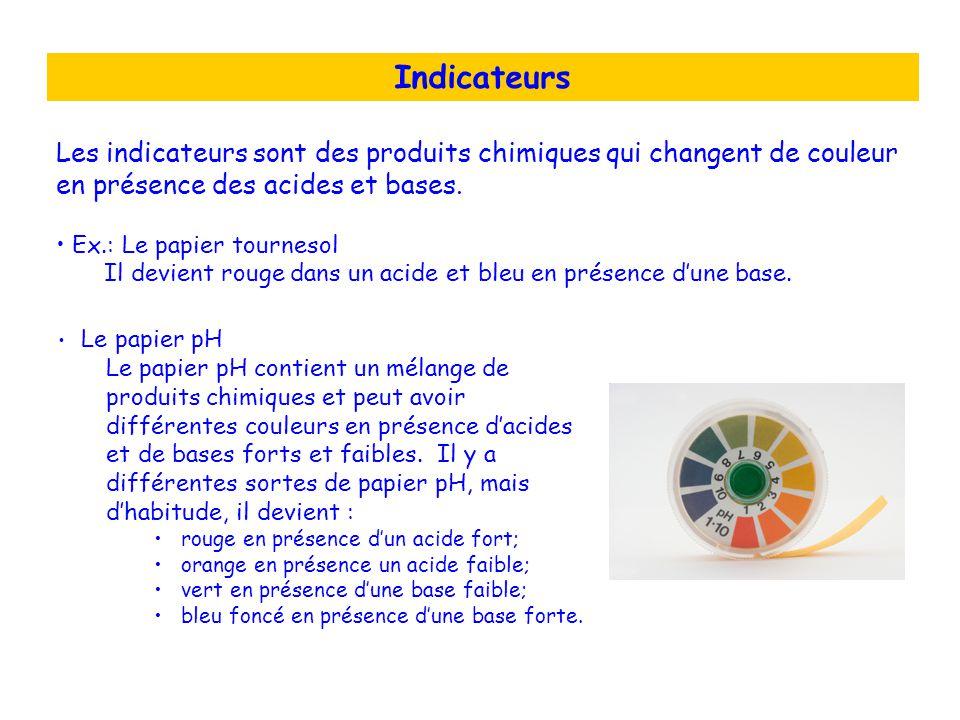 Indicateurs Les indicateurs sont des produits chimiques qui changent de couleur en présence des acides et bases. Ex.: Le papier tournesol Il devient r