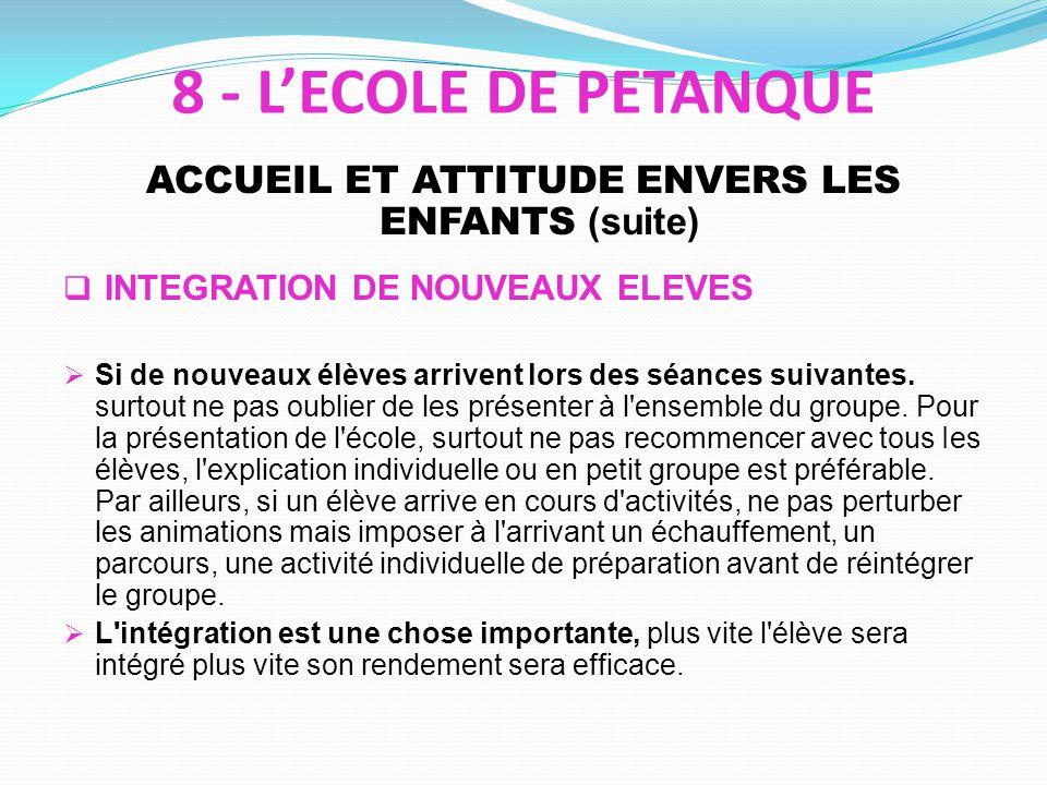 ACCUEIL ET ATTITUDE ENVERS LES ENFANTS (suite) INTEGRATION DE NOUVEAUX ELEVES Si de nouveaux élèves arrivent lors des séances suivantes.