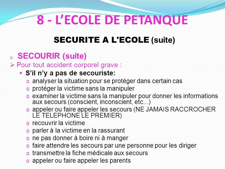 SECURITE A L'ECOLE (suite) SECOURIR (suite) Pour tout accident corporel grave : Sil ny a pas de secouriste: o analyser la situation pour se protéger d