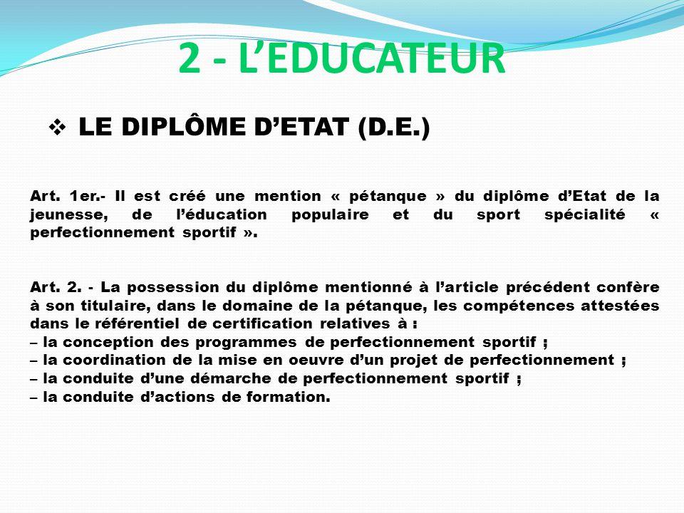 LE DIPLÔME DETAT (D.E.) 2 - LEDUCATEUR Art. 1er.- Il est créé une mention « pétanque » du diplôme dEtat de la jeunesse, de léducation populaire et du