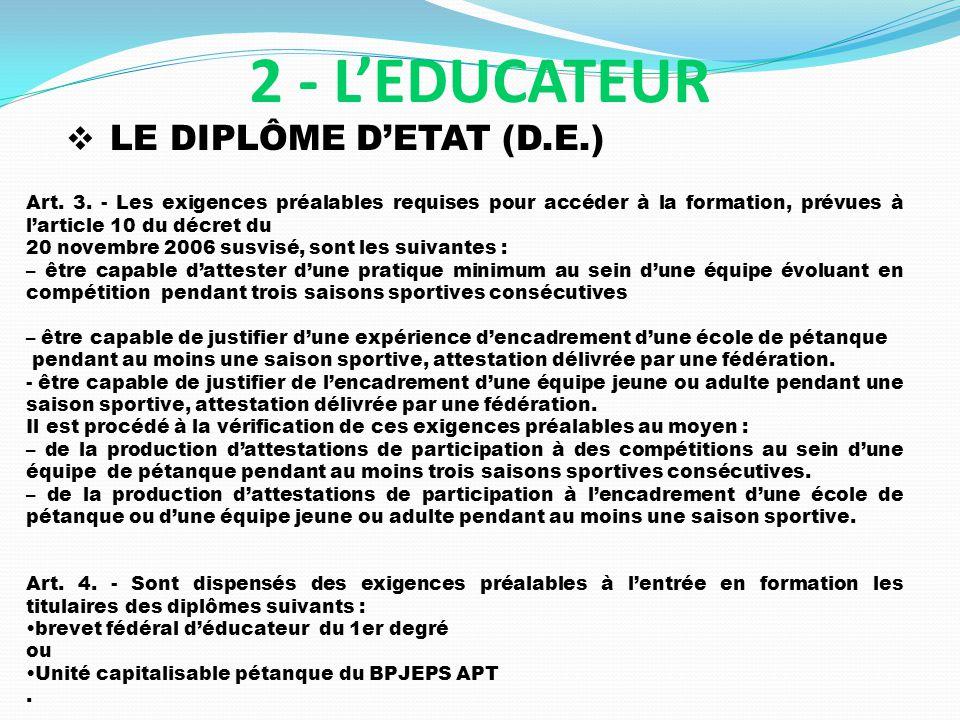 LE DIPLÔME DETAT (D.E.) 2 - LEDUCATEUR Art. 3. - Les exigences préalables requises pour accéder à la formation, prévues à larticle 10 du décret du 20