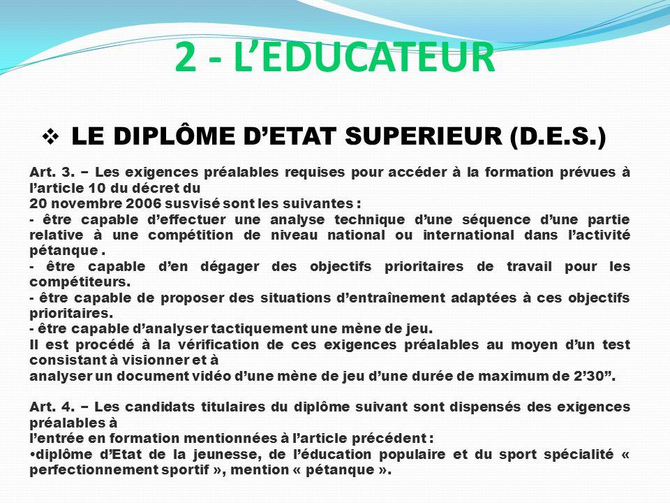 LE DIPLÔME DETAT SUPERIEUR (D.E.S.) 2 - LEDUCATEUR Art. 3. Les exigences préalables requises pour accéder à la formation prévues à larticle 10 du décr