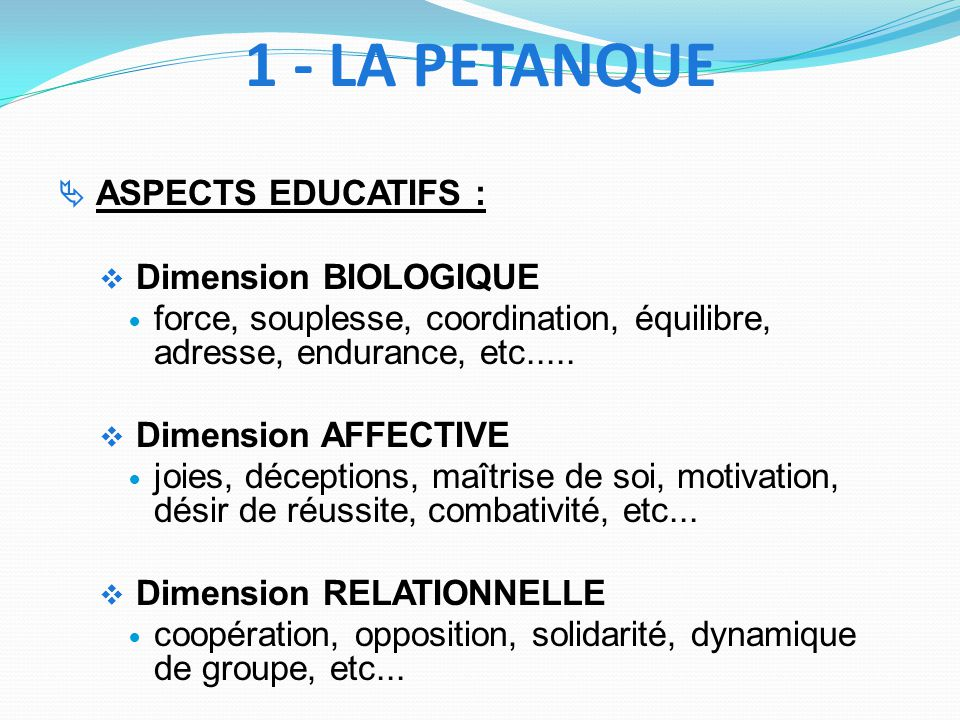 ASPECTS EDUCATIFS : Dimension BIOLOGIQUE force, souplesse, coordination, équilibre, adresse, endurance, etc..... Dimension AFFECTIVE joies, déceptions