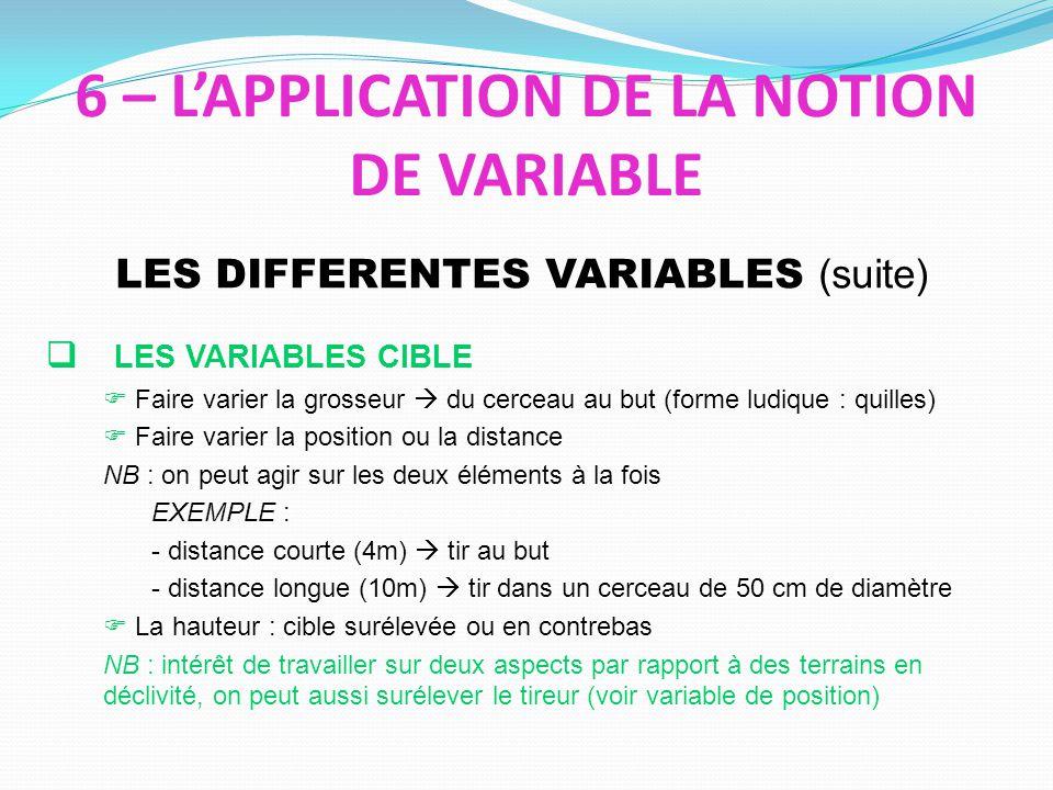 LES VARIABLES CIBLE Faire varier la grosseur du cerceau au but (forme ludique : quilles) Faire varier la position ou la distance NB : on peut agir sur