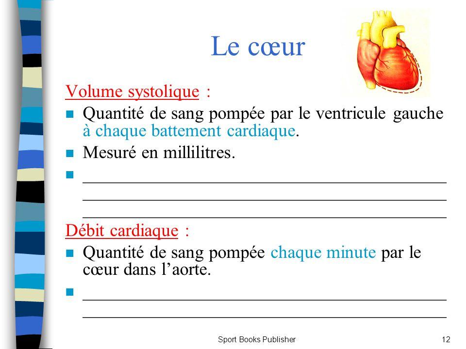 Sport Books Publisher12 Le cœur Volume systolique : n Quantité de sang pompée par le ventricule gauche à chaque battement cardiaque. n Mesuré en milli