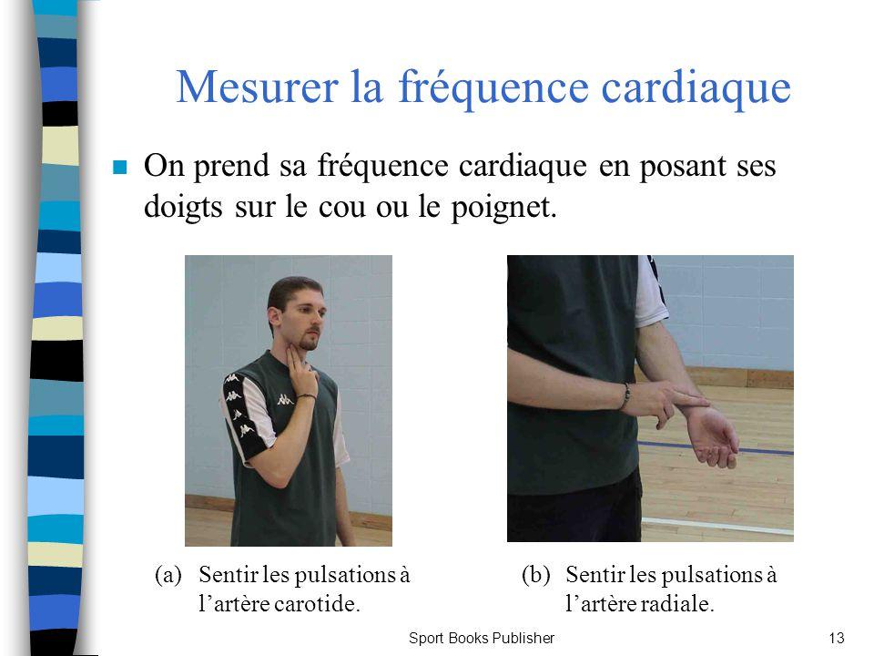 Sport Books Publisher13 Mesurer la fréquence cardiaque n On prend sa fréquence cardiaque en posant ses doigts sur le cou ou le poignet. (a)Sentir les