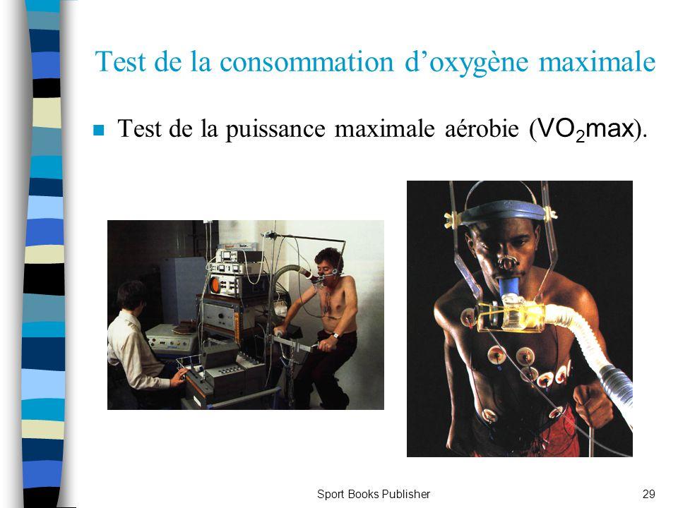 Sport Books Publisher29 Test de la consommation doxygène maximale Test de la puissance maximale aérobie ( VO 2 max ).