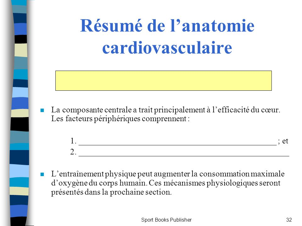 Sport Books Publisher32 Résumé de lanatomie cardiovasculaire n La composante centrale a trait principalement à lefficacité du cœur. Les facteurs périp