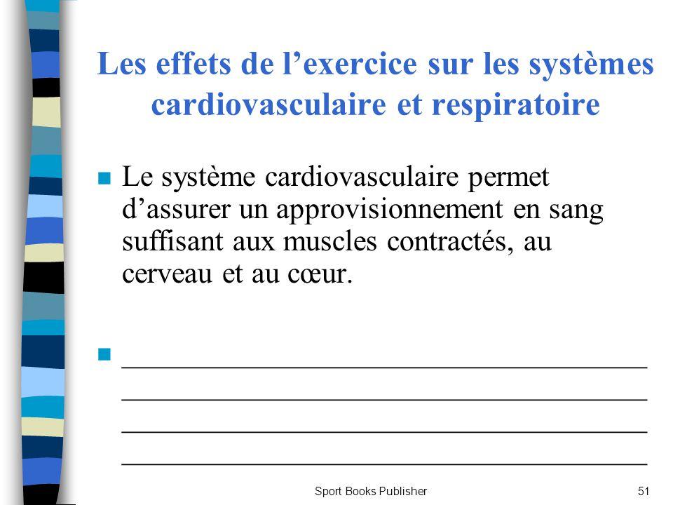 Sport Books Publisher51 Les effets de lexercice sur les systèmes cardiovasculaire et respiratoire n Le système cardiovasculaire permet dassurer un app