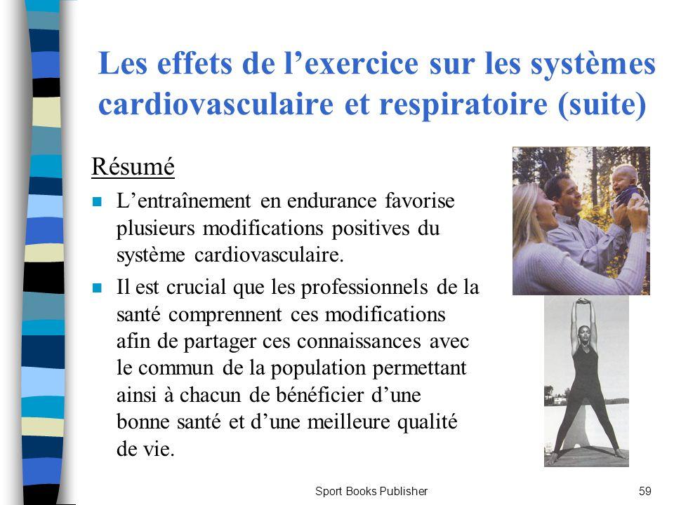 Sport Books Publisher59 Les effets de lexercice sur les systèmes cardiovasculaire et respiratoire (suite) Résumé n Lentraînement en endurance favorise