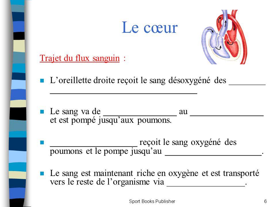 Sport Books Publisher6 Le cœur Trajet du flux sanguin : n Loreillette droite reçoit le sang désoxygéné des ________ ________________________________ n