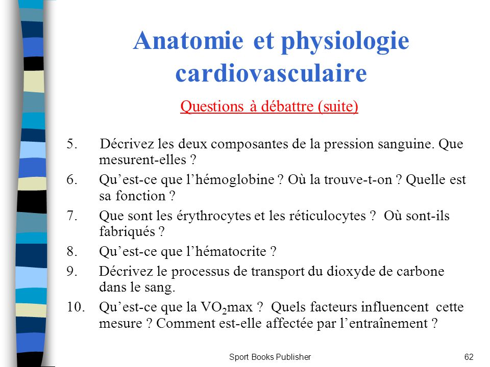 Sport Books Publisher62 Anatomie et physiologie cardiovasculaire 5. Décrivez les deux composantes de la pression sanguine. Que mesurent-elles ? 6.Ques