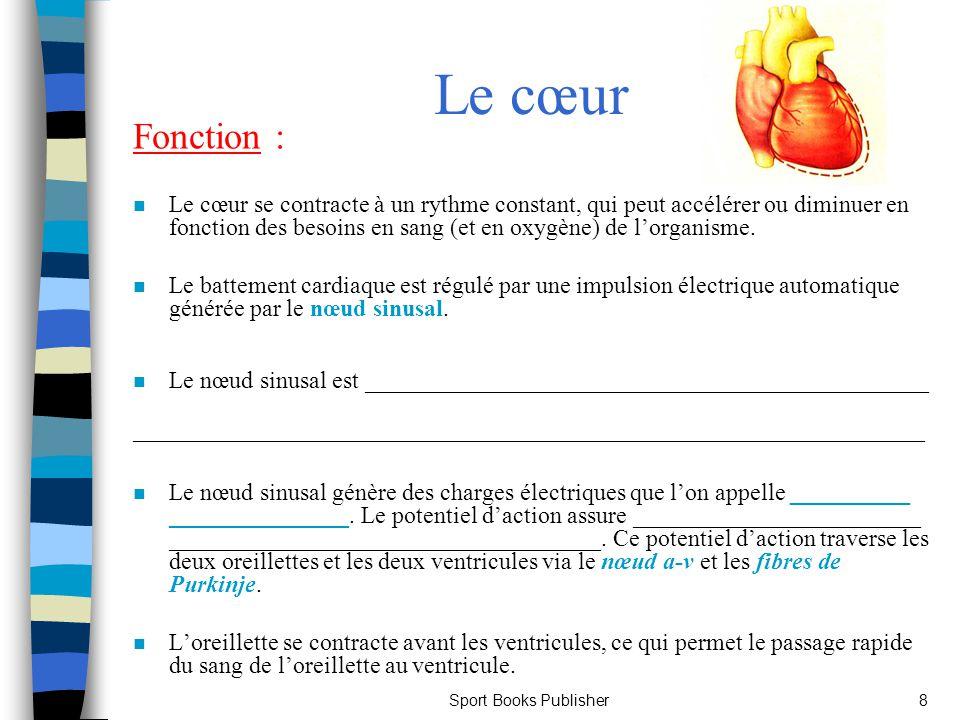 Sport Books Publisher8 Le cœur Fonction : n Le cœur se contracte à un rythme constant, qui peut accélérer ou diminuer en fonction des besoins en sang
