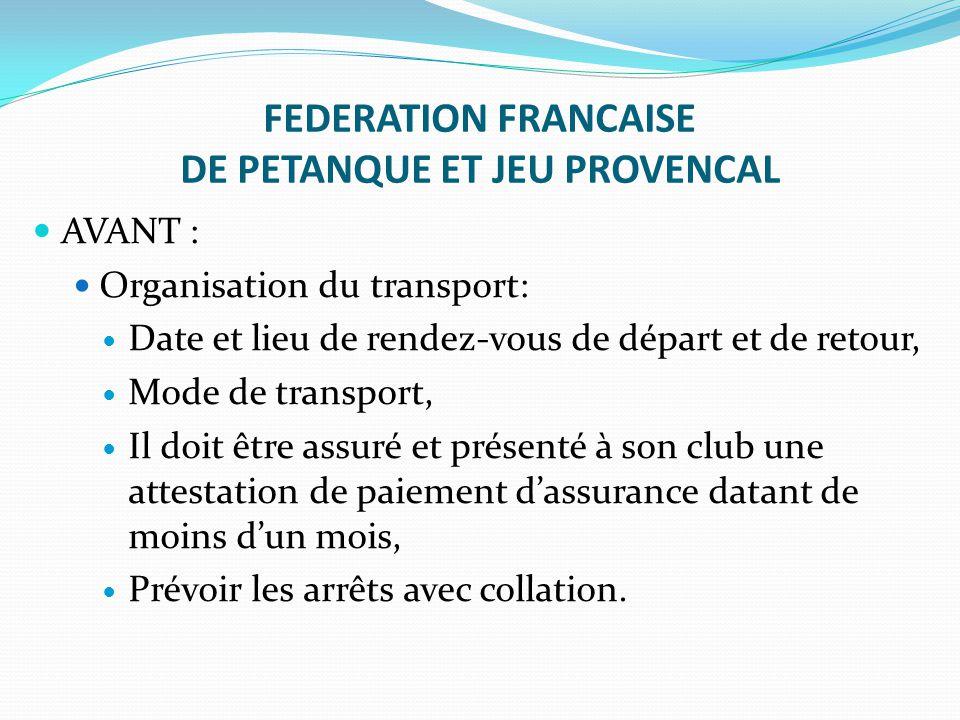FEDERATION FRANCAISE DE PETANQUE ET JEU PROVENCAL AVANT : Organisation du transport: Date et lieu de rendez-vous de départ et de retour, Mode de trans