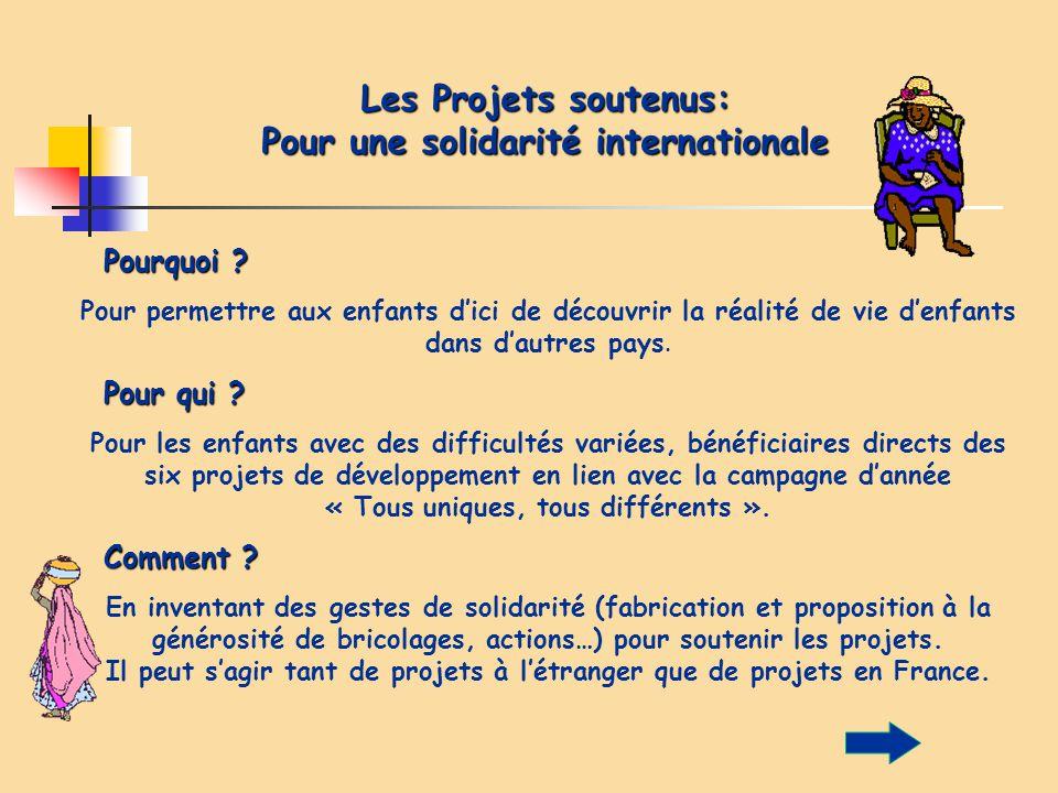 Les Projets soutenus: Pour une solidarité internationale Pourquoi ? Pour permettre aux enfants dici de découvrir la réalité de vie denfants dans dautr