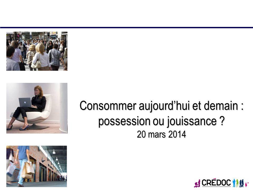 Consommer aujourdhui et demain : possession ou jouissance ? 20 mars 2014