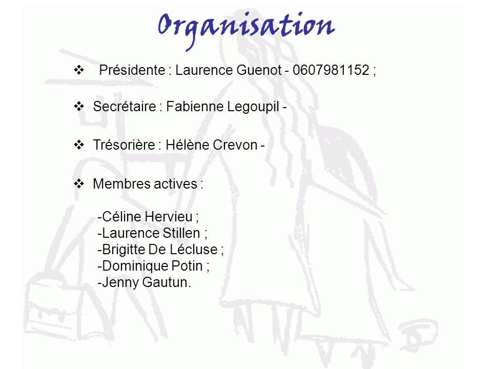 Organisation Présidente : Laurence Guenot - 0607981152 ; Secrétaire : Fabienne Legoupil - Trésorière : Hélène Crevon - Membres actives : -Céline Hervi